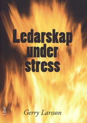 Ledarskap under stress / Gerry Larsson