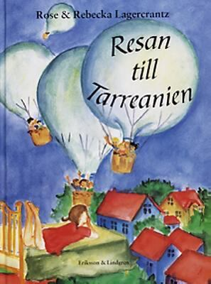 Resan till Tarreanien / text: Rose Lagercrantz ; bild: Rebecka Lagercrantz