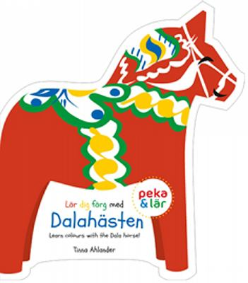 Lär dig färg med Dalahästen = Learn colours with the Dala horse! / Tinna Ahlander ; [text: Katarina Ekstedt]