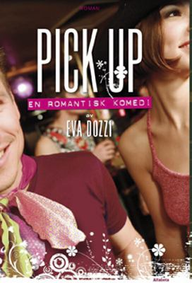 Pick up : en romantisk komedi / Eva Dozzi